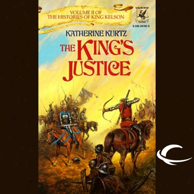 The King's Justice: The Histories Of King Kelson, Book 2 (unabridged)