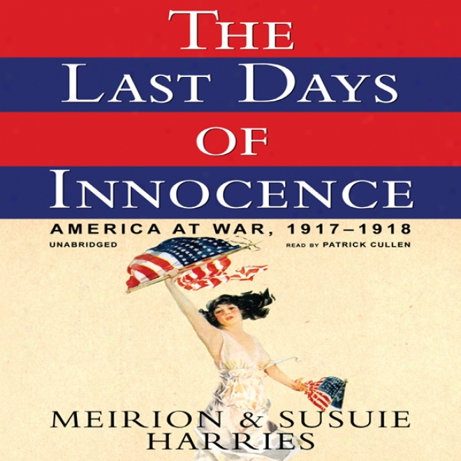 The Last Days Of Innocence: America At War, 1917-1918 (unabridged)