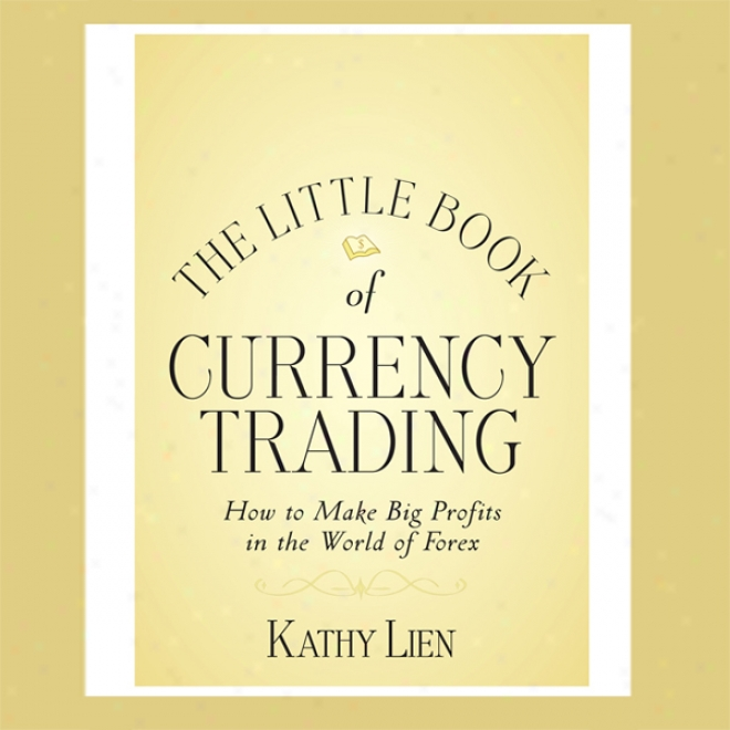 The Little Book Of Currency Traidng: How To Make Big Profits In The World Of Forex (unabridged)