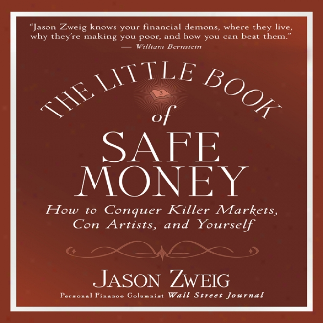 The Little Book Of Safe Money: How To Conquer Killer Markets, Con Artists, And Yourself (littls Books. Big Profits) (unabridged)