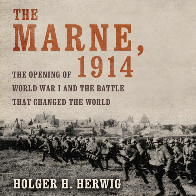 The Marne, 1914: The Aperture Of Worlr War I And The Battle That Changed The World (unabridged)