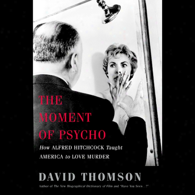 The Momentum Of 'psycgo': How Alfred Hitchcock Taught America To Love Murder (unabridged)