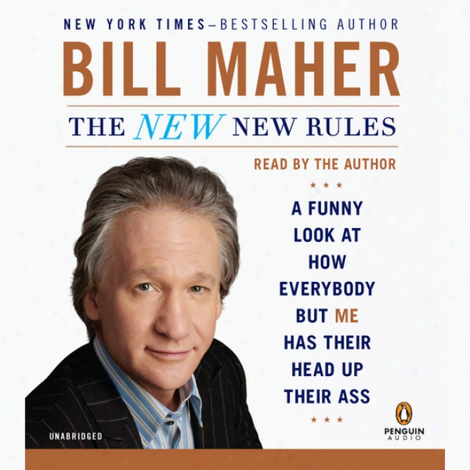 The New New Rules: A Funny Look At How Everybody But Me Has Their Head Up Their Ass (unabridged)