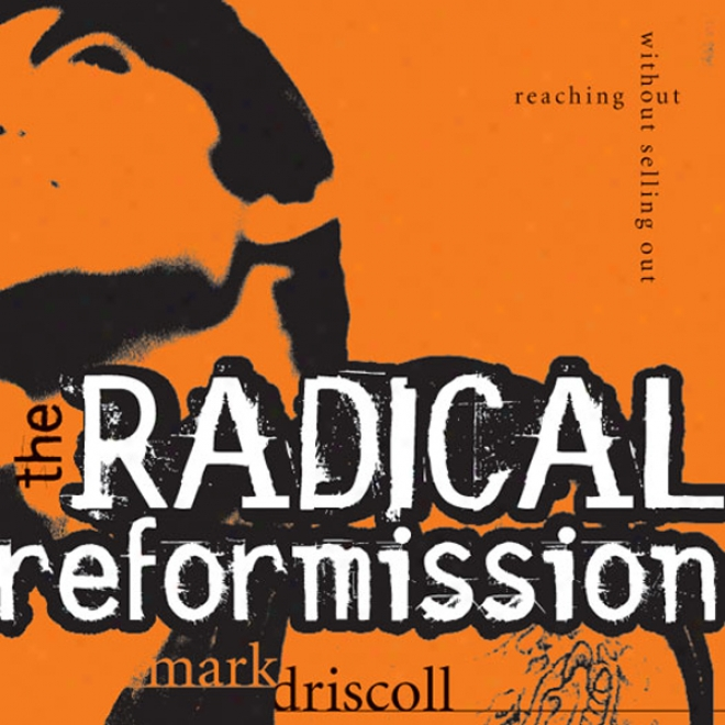 The Radical Reformission: Reaching Out Free from Selling Out (unabridged)