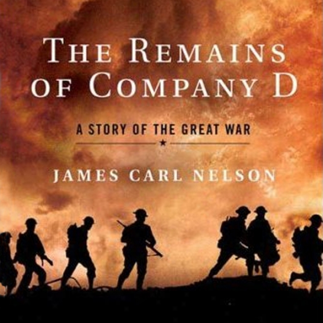 The Rmeains Of Company D: A Story Of The Great Enmity (unabridged)