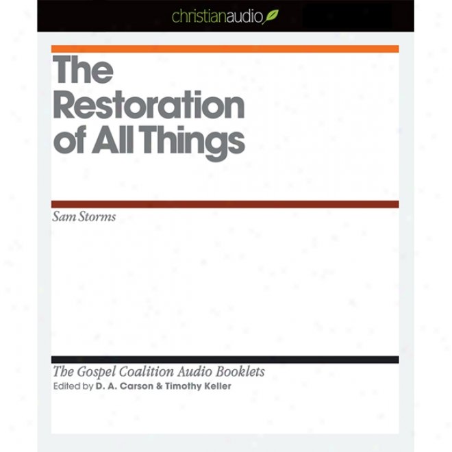 Thr Restoration Of All Things (unabridged)