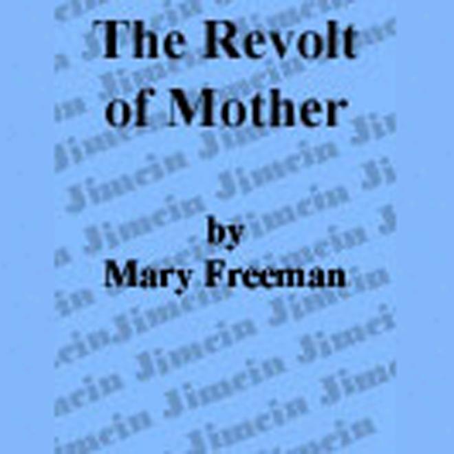 feminism revolt mother mary eleanor wilkins freeman