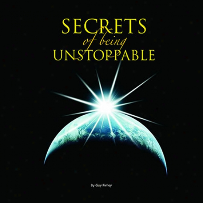 The Secret Of Being Unstoppable: Secrets Of Being Unstoppable, Program 1