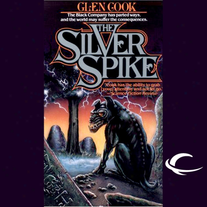 The Silver Spike: Chronicles Of The Black Company, Book 5 (unabridged)