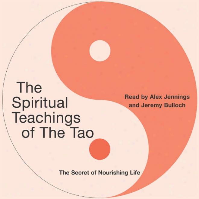 The Spiritual Teachings Of The Tao: The Secret Of Nourishing Life