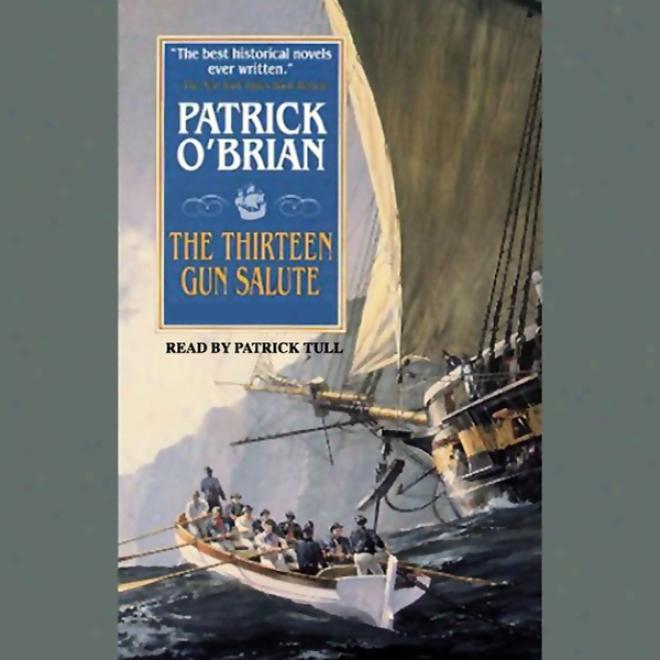 The Thirteen-gun Salute: Aubrey/maturin Series, Book 13 (unabridged)