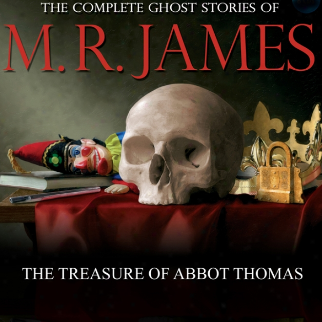 The Treasre Of Abbot Thomas: The Complete Ghost Stories Of M. R. James (unabridged)