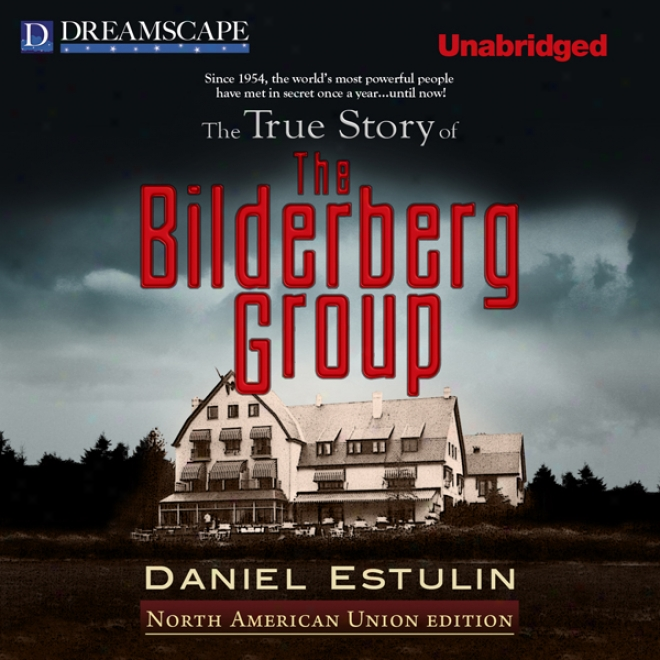 The True Narration Of The Bilderberg Group (unabridged)