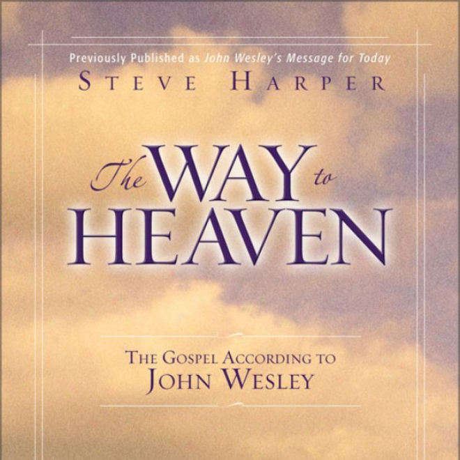 The Way To Heaven: The Gospel According To oJhn Wesley (unabridged)