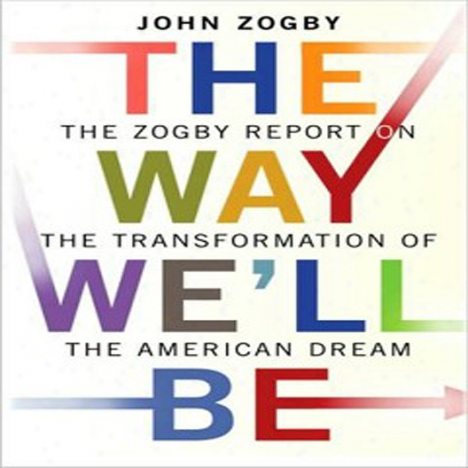 The Way We'll Be: The Zogby Report On The Transformation Of The American Dream (unabridged)