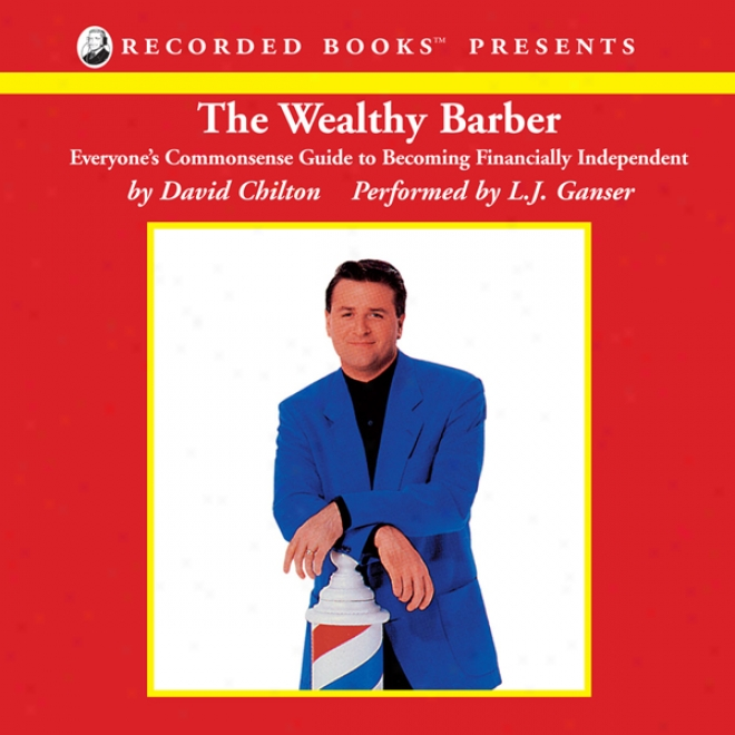 The Wealthy Barber: Everyone's Commonsense Guide To Becoming Financially Independent (unabridged)