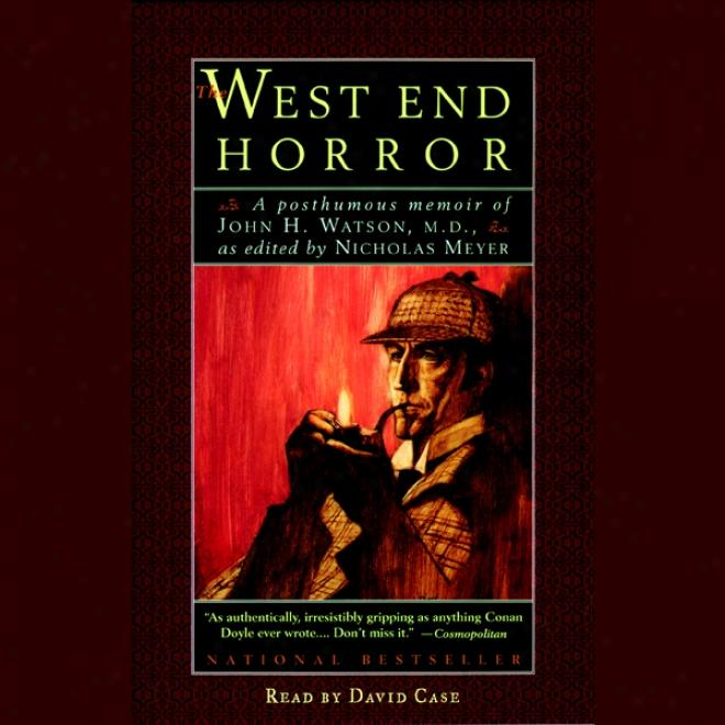 The West End Horror: A Posthumous Memoir Of John H. Watson, M.d. (unabridged)