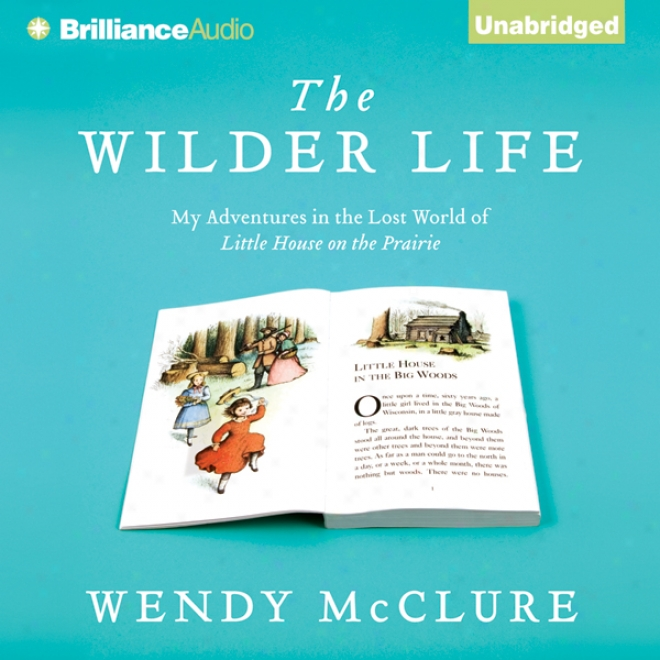 The Wilder Life: My Adventures In The Lost World Of Little House On The Prairie (unanridged)