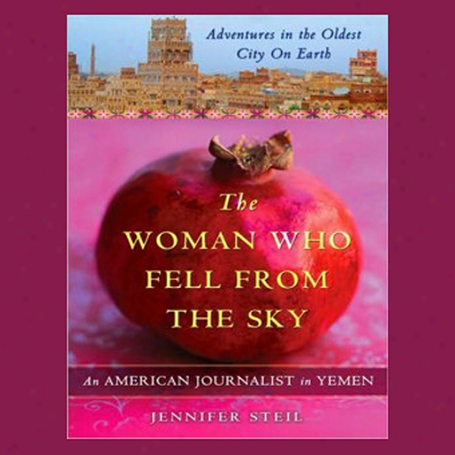 The Woman Who Fell From The Sky: An American Journalist In Yemen (hjabridged)
