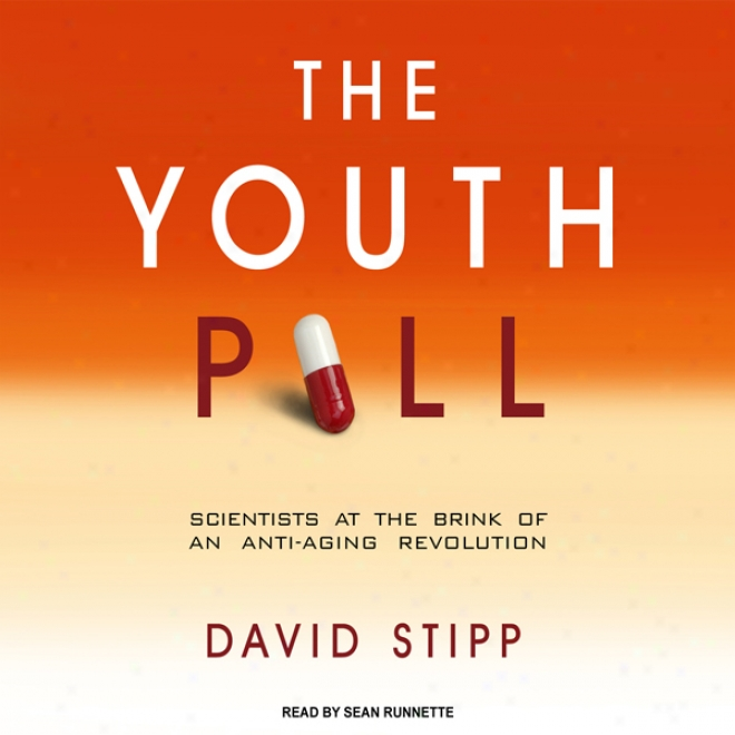 The Youth Pill: Scientists At The Brink Of An Anti-aging Revolution (unabridged)