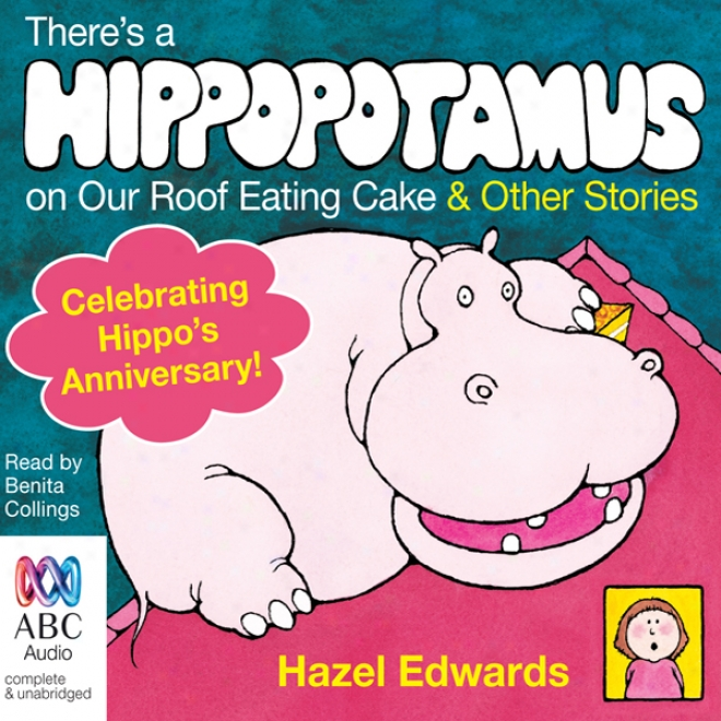 There's A Hippopotamus On Our Roof Eating Cake & Other Stories (unwbridged)