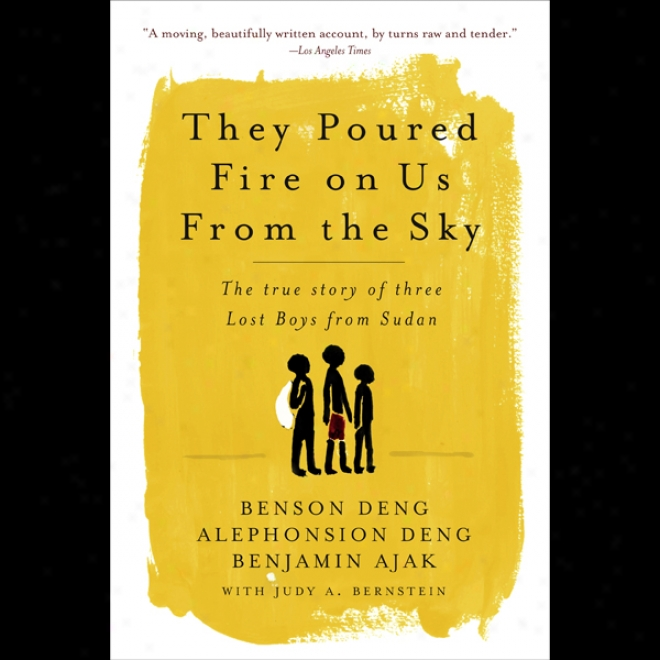 They Poured Fire On Us From The Sky: The True Story Of Three Lost Boys From Sudan (unabridged)