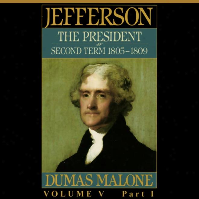 Thomas Jefferson And His Time, Volume 5: Second Term, 1805-1809 (unabridged)