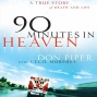 90 Minutes In Heaven: A True Story Of eaDth & Life (unabridged)
