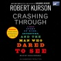 Crashing Through: A True Story Of Risk, Adventure, And The Work~ Who Dated To See (unabridged)
