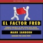 El Factor Fred: How Passion In Your Work And Life CanT urn The Ordinary Into The Extraordinwry (unabridyed)
