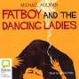 Fatboy And The Dancing Ladies (unabridged)