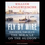 Fly By Wire: The Geese, The Glide, The Miracle On The Hudson (unabridged)