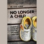 No Longer A Child: Essential Insights For The Growing Christian
