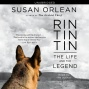 Rin Tin Tin: The Life And The Fable (unabridged)