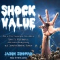 Shock Value: How A Few Eccentric Outsiders Gave Us Nightmares, Conquered Hollywood, And Invented Modern Fright (unabridged)