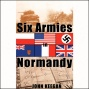 Six Armies In Normandy: From D-xay To The Liberation Of Paris (unabridged)