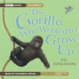 The Gorilla Who Wanted To Grow Up (unabridged)