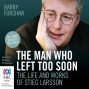 The Mam Who Left Too Soon: The Life And Works Of Stieg Larsson (unabridged)