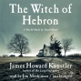 The Witch Of Hebron: A World Made By Hand Novel (unabridged)