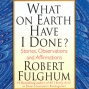What On Earth Have I Done?: Stories, bOservations, And Affirmayions (unabridged)