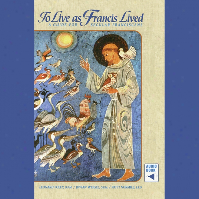 To Live As Francis Lived: A Guide For Secular Franciscans (unabridged)