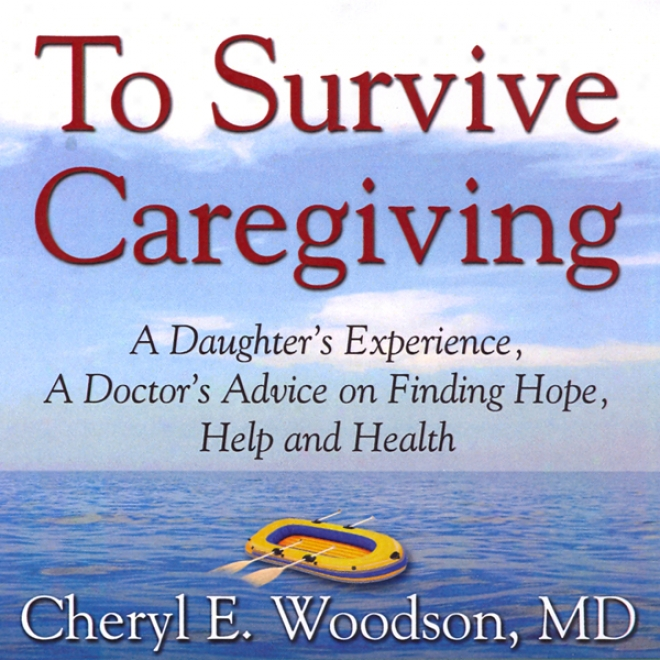 To Survive Caregiving: Finding Hope, Help And Health (unabridge)