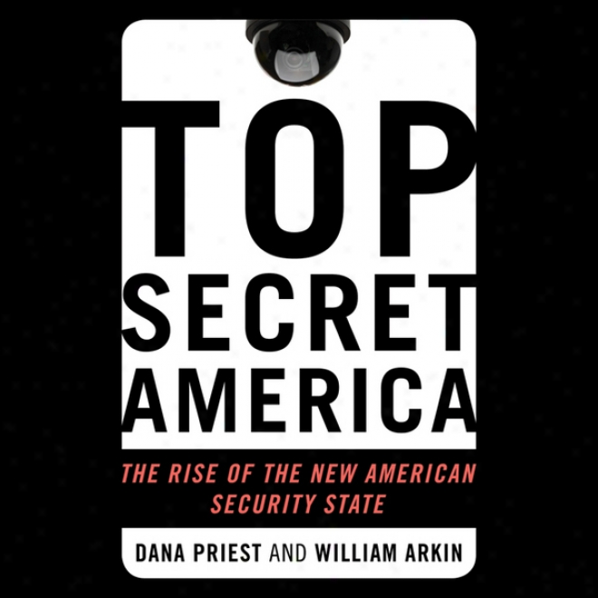 Top Secret America: The Rise Of The New American Security State (unabridged)