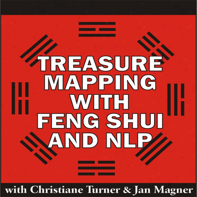 Treasure Mapping Wih Feng Shui And Nlp (unabridged)