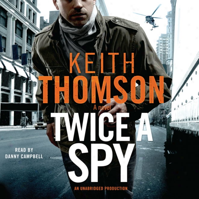 Twice A Spy: A Novel (unabridged)