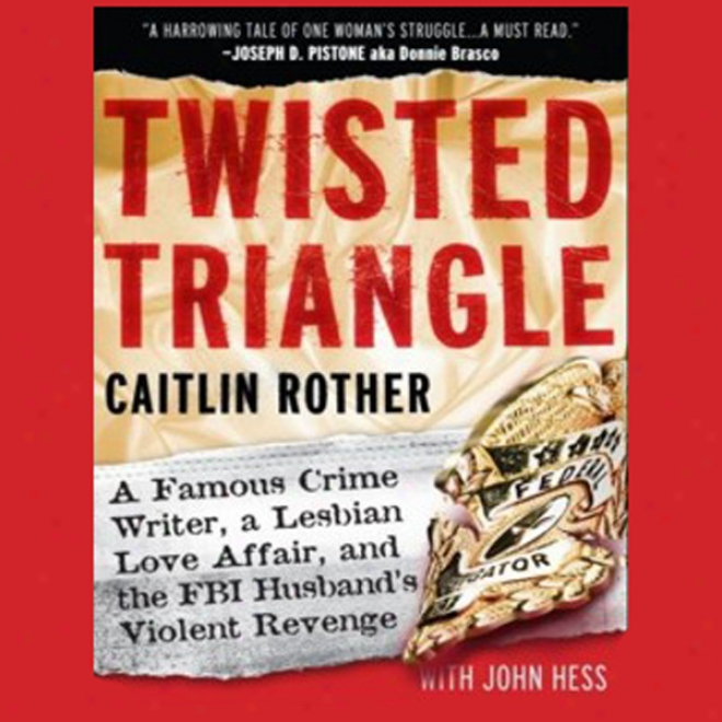 Twisted Triangle: A Famous Crime Writer, A Lesbian Love Business, And The Fbi Husband's Revenge (unabridged)