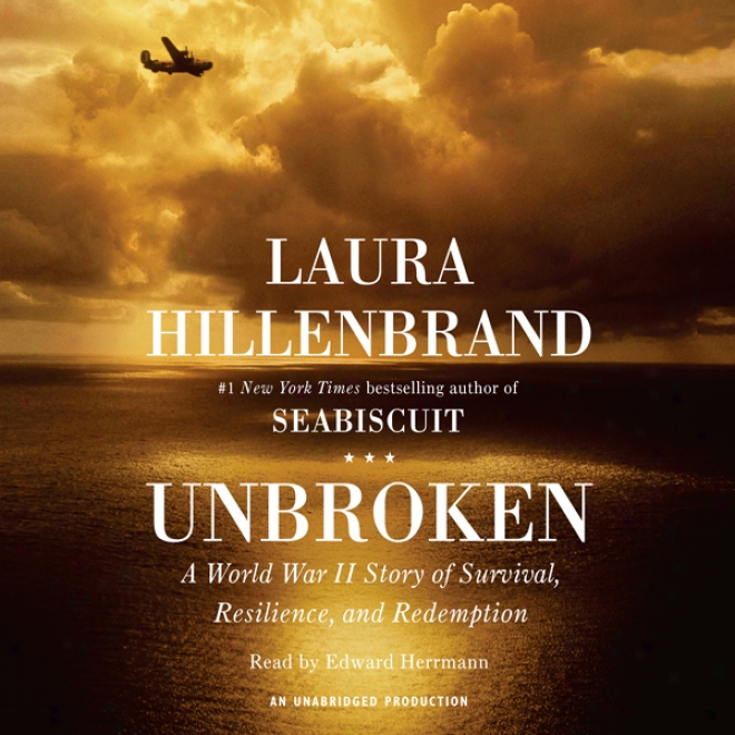 Unbroken: A World War Ii Story Of Survival, Resilience, And Redemption (unabridged)