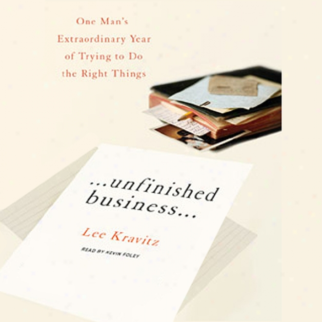 Unfinished Business: One Man's Extraordinary Yeaar Of Trying To Do The Right Things (unabridged)