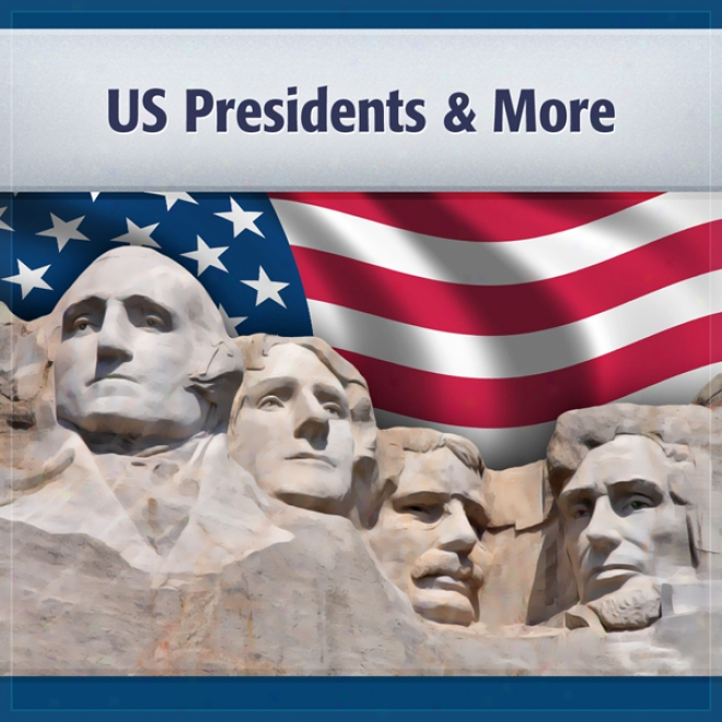 U.s. Presidents And More: Presidents, Terms And Vice Presidents (unabridged)