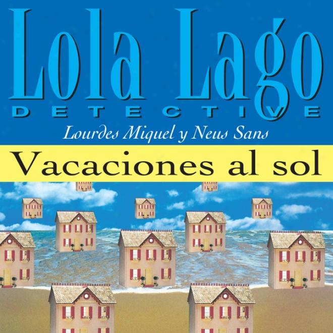Vacaciones Al Sol [vacations In The Sun]: Lola Lago, Detective (unabridged)